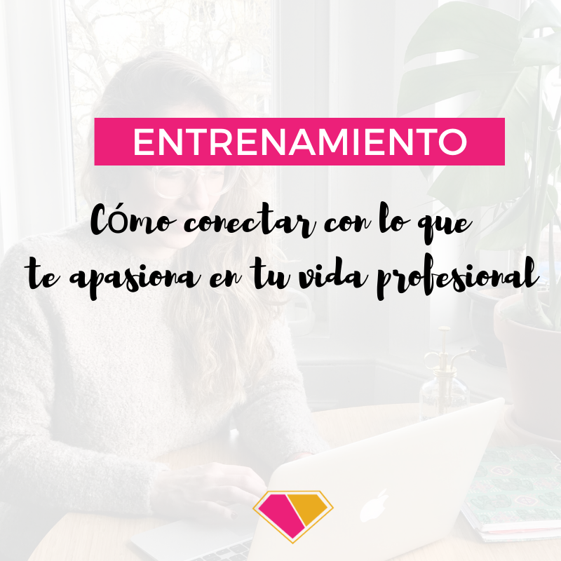 Cómo conectar con lo que te apasiona en tu vida profesional (entrenamiento online)